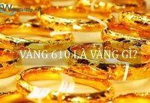 vàng 610 là vàng gì. Ảnh bìa